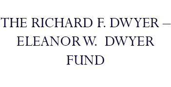 The Richard F. Dwyer – Eleanor W. Dwyer Fund